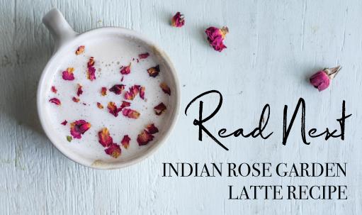 Read Next: Indian Rose Garden Latte Recipe