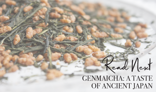 Read Next: Genmaicha: A Taste of Ancient Japan